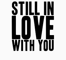 Still In Love With You Unisex T-Shirt