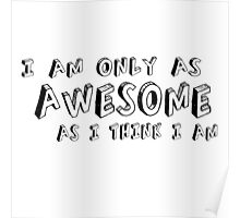 I am only as AWESOME as I think I am. Poster
