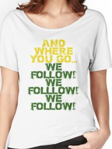 Where you go, we follow Women's Relaxed Fit T-Shirt