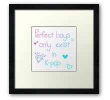 Perfect Boys Only Exist In K-Pop Framed Print