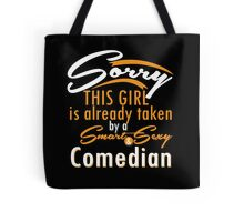 """Sorry This Girl is already taken by a Smart & Sexy Comedian"" Collection #800107 Tote Bag"