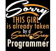 """""""Sorry This Girl is already taken by a Smart & Sexy Programmer"""" Collection #800109 Photographic Print"""