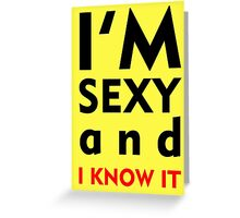 I'M SEXY AND I KNOW IT Greeting Card