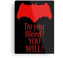 Do you bleed? YOU WILL! Metal Print