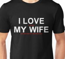 I Love it When My Wife Lets Me Ride My Motorcycle Unisex T-Shirt