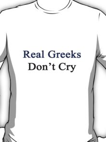 Real Greeks Don't Cry  T-Shirt