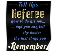 """""""Tell this Referee how to do his job... and you can tell the doctor the last thing you remember"""" Collection #720033 Poster"""