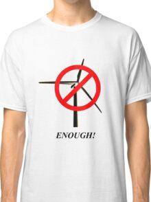 Enough! Classic T-Shirt