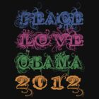 Peace Love Obama 2012 by Greenbaby