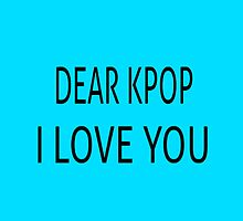 DEAR KPOP - TEAL by Kpop Love