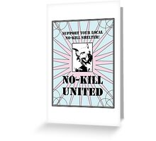 NO-KILL UNITED : ES NO-KILL UNITED (PRINT) Greeting Card
