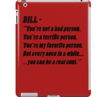 """Bill - """"You're not a bad person..."""" iPad Case/Skin"""