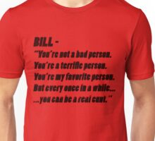 "Bill - ""You're not a bad person..."" Unisex T-Shirt"