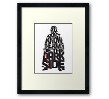 You don't know the power of the dark side  Framed Print