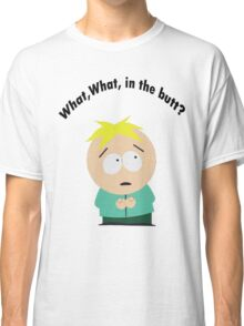 What, What in the butt? Classic T-Shirt