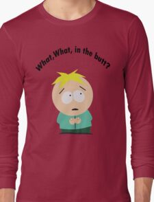 What, What in the butt? Long Sleeve T-Shirt