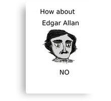 Edgar Allan No Canvas Print