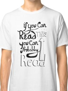 If you can read this, you can probably read Classic T-Shirt