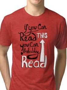 If you can read this, you can probably read Tri-blend T-Shirt