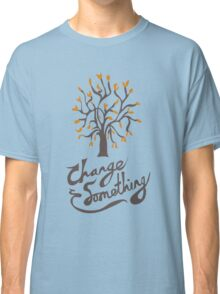 Change Something Classic T-Shirt