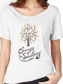Change Something Women's Relaxed Fit T-Shirt