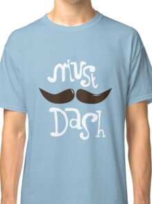 Must Dash Classic T-Shirt
