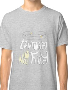 Thursday is not Friday Classic T-Shirt