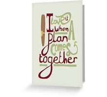I love it when a plan comes together Greeting Card