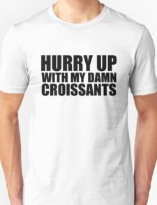 Hurry Up With My Damn Croissants - Kanye West Unisex T-Shirt