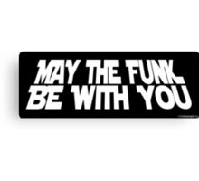 May The Funk Be With You Canvas Print
