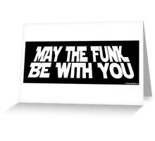 May The Funk Be With You Greeting Card