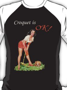 Croquet is OK! T-Shirt