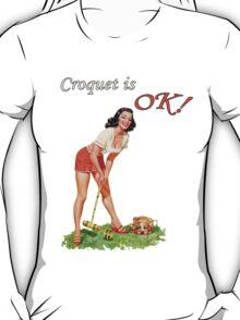 Croquet is OK! T-Shirt