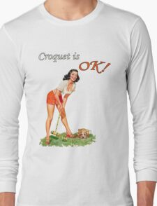 Croquet is OK! Long Sleeve T-Shirt
