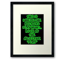 """This is where the big boys play"" Botch Framed Print"