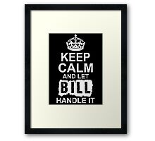 Keep Calm And Let Bill Handle It Framed Print