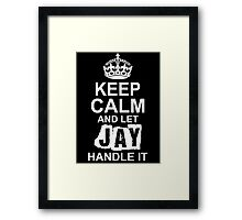 Keep Calm And Let Jay Handle It Framed Print