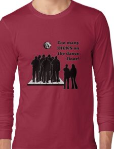 Too Many Dicks On The Dance Floor T-Shirt