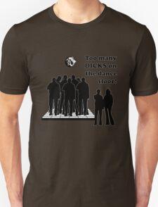 Too Many Dicks On The Dance Floor T-Shirt