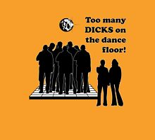 Too Many Dicks On The Dance Floor Unisex T-Shirt