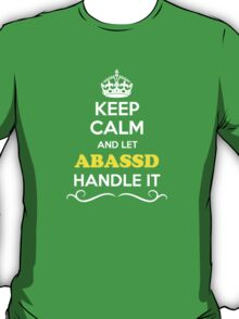 Keep Calm and Let ABASSD Handle it T-Shirt
