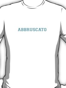 Its an ABBRUSCATO thing, you wouldn't understand T-Shirt