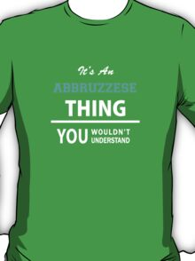Its an ABBRUZZESE thing, you wouldn't understand T-Shirt