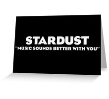 Stardust- Music Sounds Better With You Greeting Card