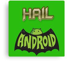 Hail Andriod Canvas Print