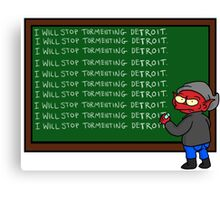 I Will Stop Tormenting Detroit Canvas Print