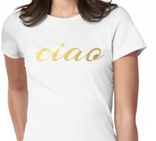 Ciao Faux Gold Foil Womens Fitted T-Shirt