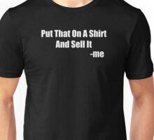 Put That On A Shirt Unisex T-Shirt