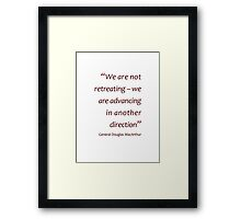 General MacArthur - Not retreating, advancing in another direction... (Amazing Sayings) Framed Print
