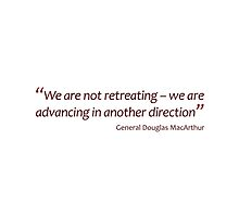 General MacArthur - Not retreating, advancing in another direction... (Amazing Sayings) by gshapley